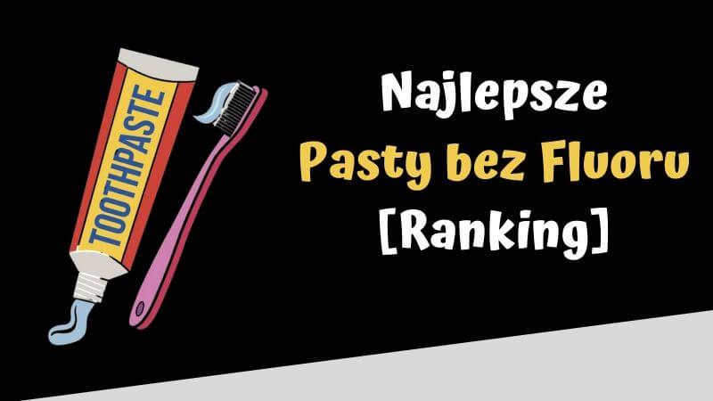 najlepsze pasty bez fluoru ranking