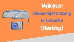 najlepsze wideorejestratory w lusterku ranking