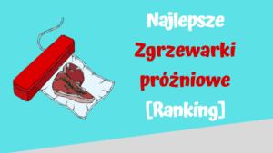 najlepsze zgrzewarki próżniowe ranking