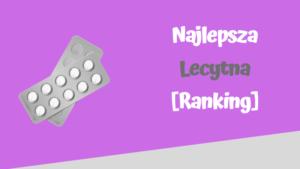 najlepsza lecytyna ranking