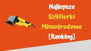 najlepsze szlifierki mimosrodowe ranking