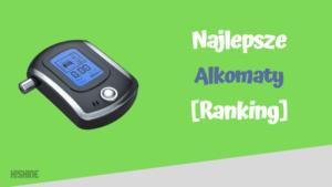 Najlepsze alkomaty ranking