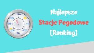 najlepsze stacje pogodowe ranking