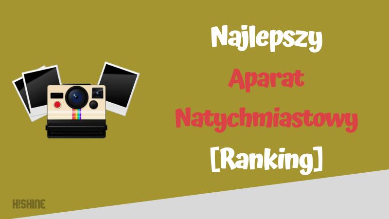najlepszy aparat natychmiastowy ranking