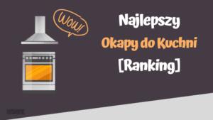 Najlepsze okapy do kuchni ranking