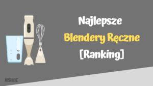 najlepsze blendery reczne ranking
