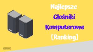 najlepsze glosniki komputerowe ranking