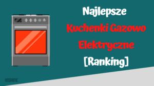 najlepsze kuchenki gazowo elektryczne ranking