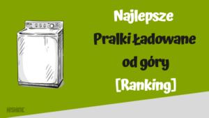 najlepsze pralki ładowane od góry ranking