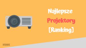 najlepsze projektory ranking