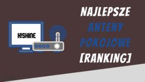 najlepsze anteny pokojowe ranking