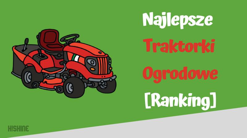najlepsze traktorki ogrodowe ranking