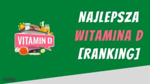 Najlepsza witamina d ranking
