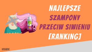 najlepsze szampony przeciw siwieniu ranking